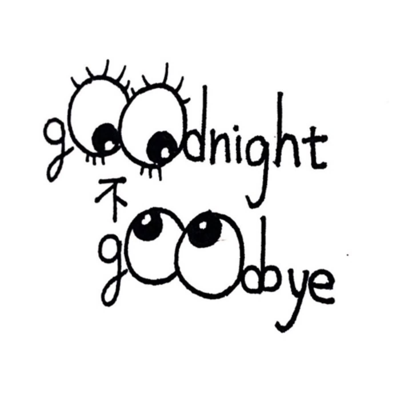 Goodnight不goodbye
