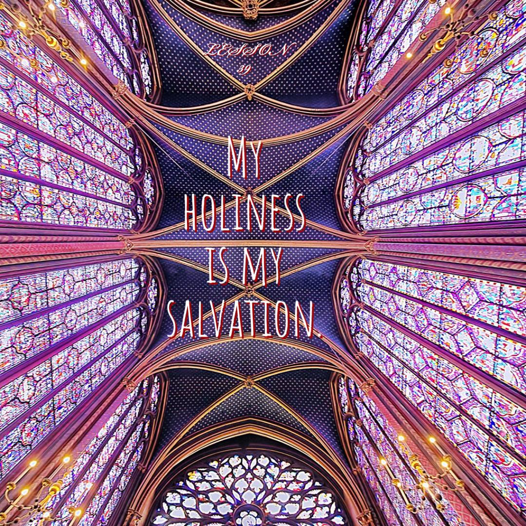 ACIM#39   My holiness is my salvation.