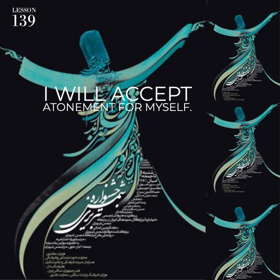 ACIM#139   I will accept Atonement for myself