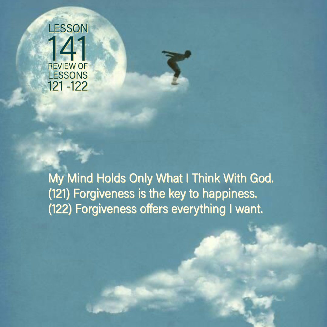 ACIM#141 My mind holds only what I think with God(121,122)