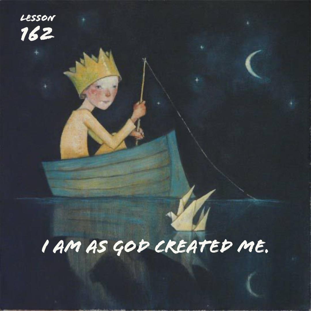 ACIM#162  I am as God created me