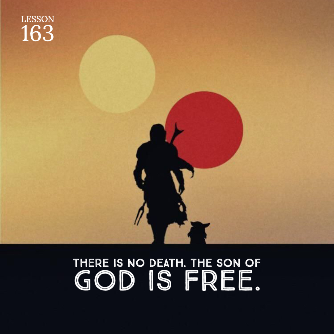 ACIM#163  There is no death. The Son of God is free