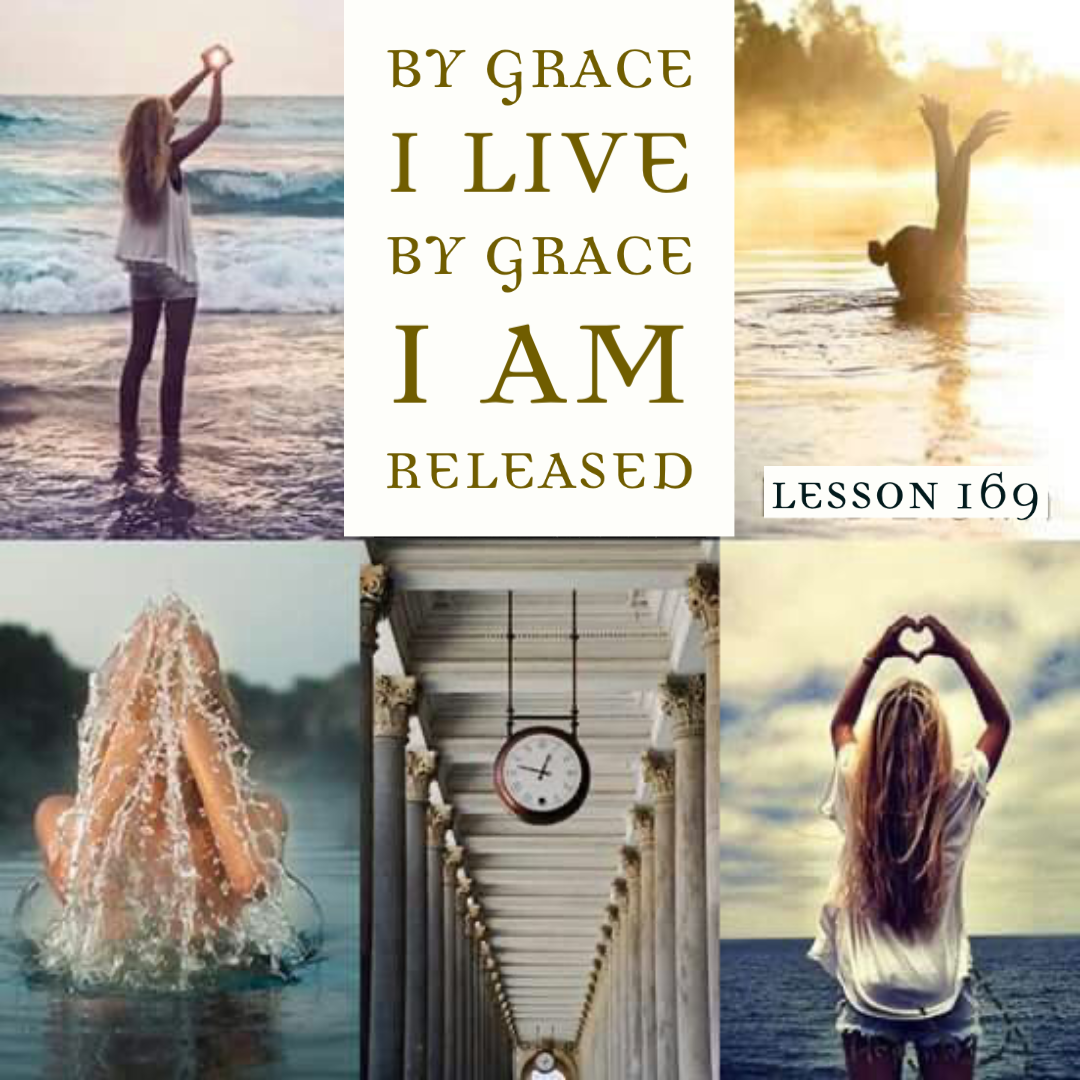 ACIM#169  By grace I live. By grace I am released