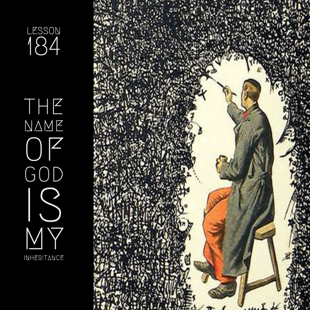 ACIM#184 The Name of God is my inheritance