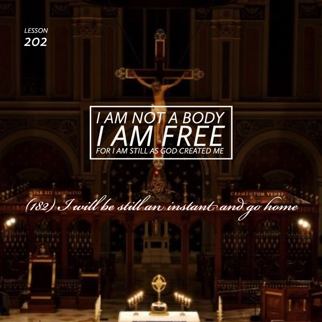 ACIM#202 I am not a body. I am free.  For I am still as God created me
